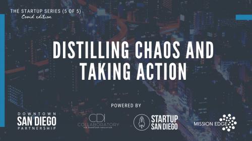 Distilling Chaos & Taking Action (Startup Series: Workshop 5 of 5) @ Virtual Workshop